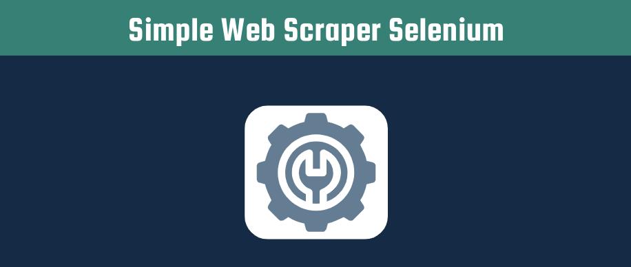 Create a simple web scraper using Selenium header